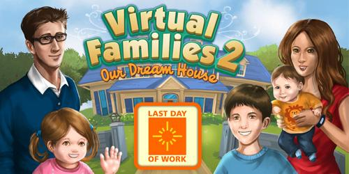last-day-of-work-virtual-families-2-our-dream-house-windows-promotion-version-3190832.jpg