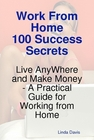 ovitz-taylor-gates-work-from-home-100-success-secrets-live-anywhere-and-make-money-a-practical-guide-for-working-from-home-300295554.JPG